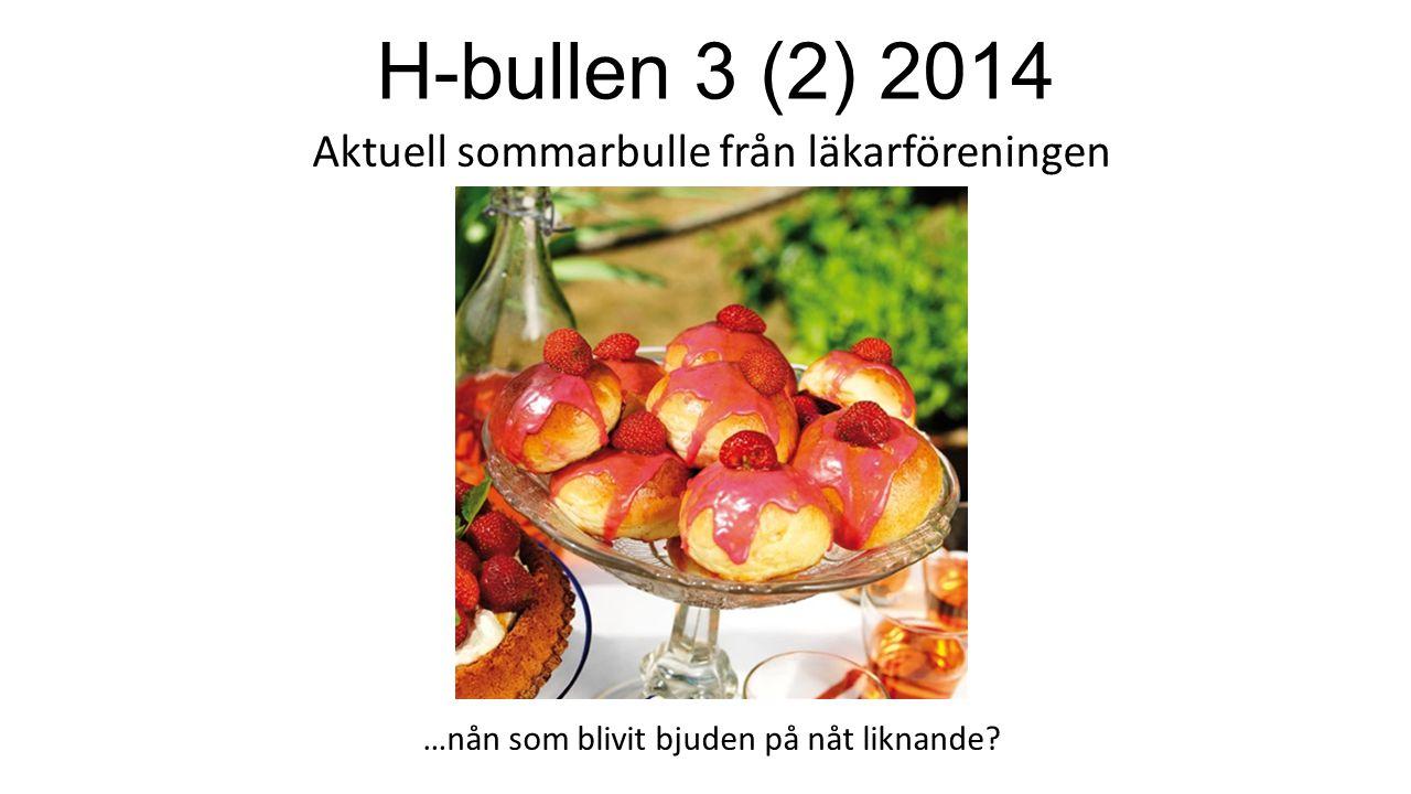 H-bullen 3 (2) 2014 Aktuell sommarbulle från läkarföreningen …nån som blivit bjuden på nåt liknande?