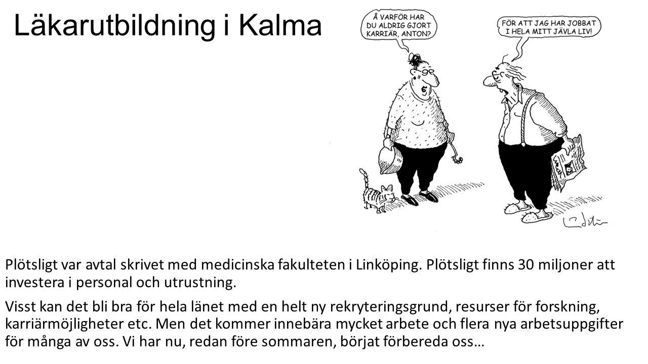 Läkarutbildning i Kalmar Plötsligt var avtal skrivet med medicinska fakulteten i Linköping. Plötsligt finns 30 miljoner att investera i personal och u