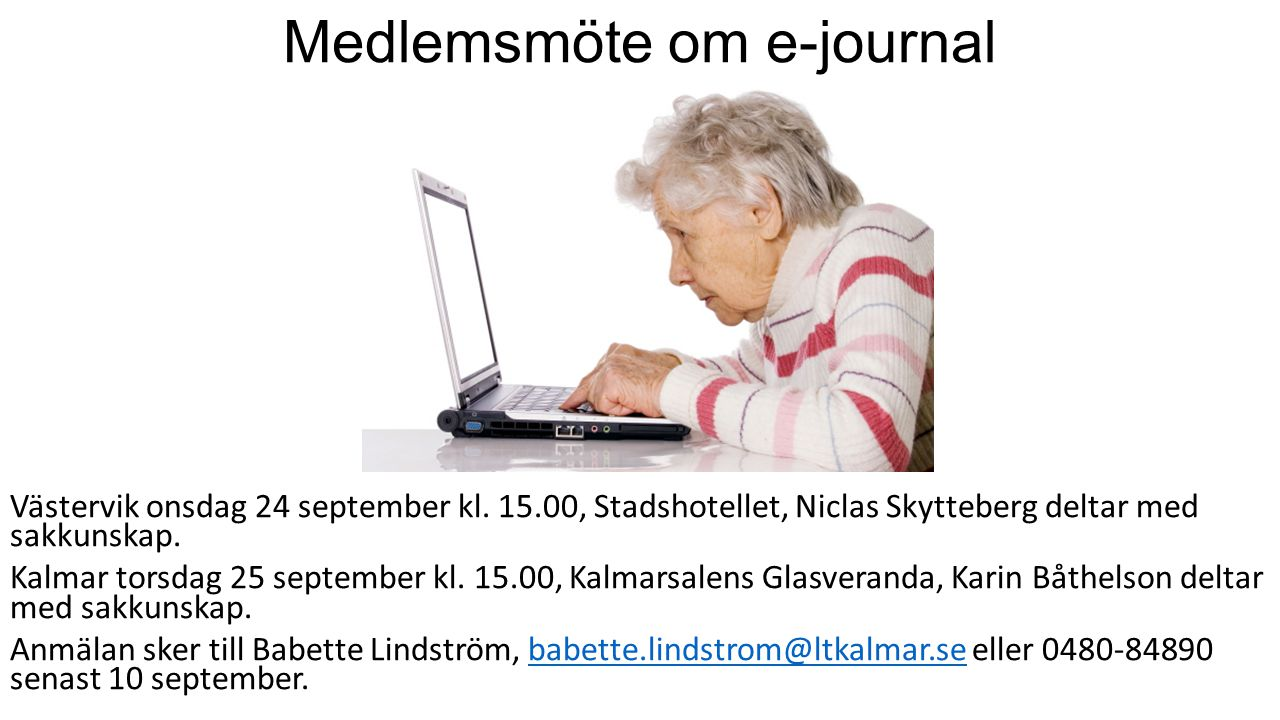 Medlemsmöte om e-journal Västervik onsdag 24 september kl. 15.00, Stadshotellet, Niclas Skytteberg deltar med sakkunskap. Kalmar torsdag 25 september