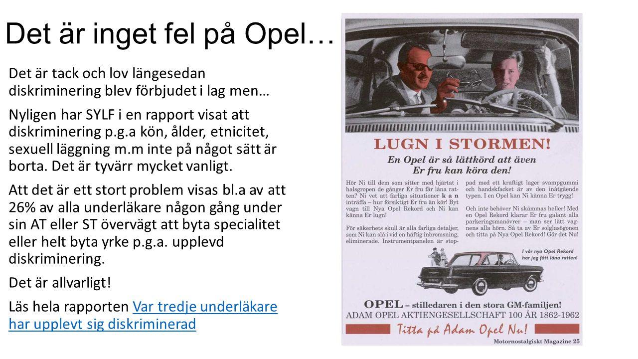 Det är inget fel på Opel… Det är tack och lov längesedan diskriminering blev förbjudet i lag men… Nyligen har SYLF i en rapport visat att diskriminering p.g.a kön, ålder, etnicitet, sexuell läggning m.m inte på något sätt är borta.