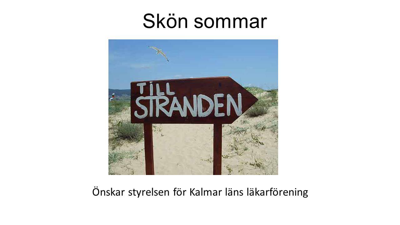 Skön sommar Önskar styrelsen för Kalmar läns läkarförening