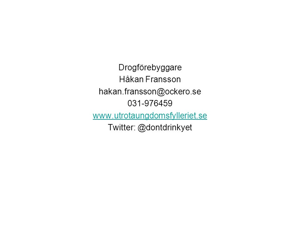 Drogförebyggare Håkan Fransson hakan.fransson@ockero.se 031-976459 www.utrotaungdomsfylleriet.se Twitter: @dontdrinkyet
