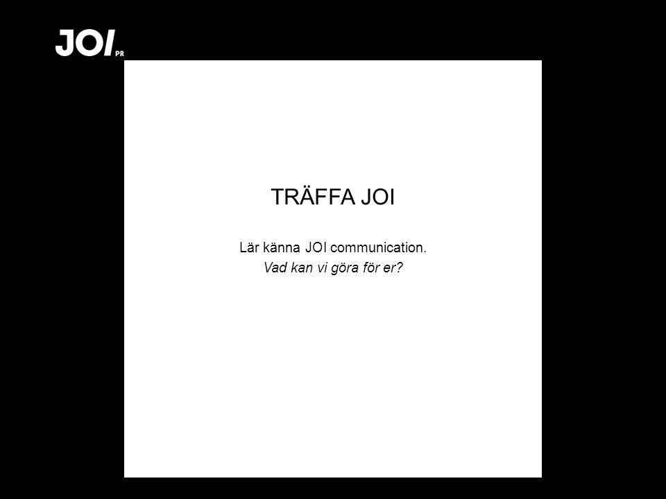 TRÄFFA JOI Lär känna JOI communication. Vad kan vi göra för er