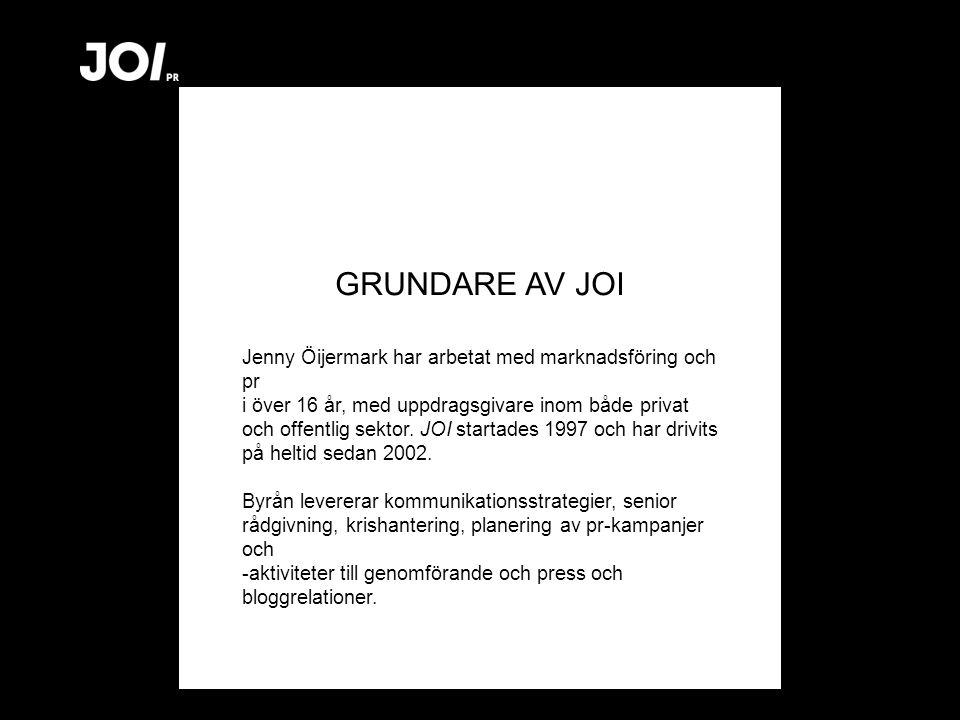 GRUNDARE AV JOI Jenny Öijermark har arbetat med marknadsföring och pr i över 16 år, med uppdragsgivare inom både privat och offentlig sektor.