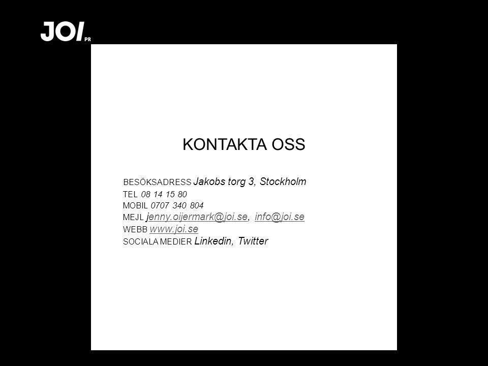 KONTAKTA OSS BESÖKSADRESS Jakobs torg 3, Stockholm TEL 08 14 15 80 MOBIL 0707 340 804 MEJL jenny.oijermark@joi.se, info@joi.se WEBB www.joi.seenny.oijermark@joi.seinfo@joi.se www.joi.se SOCIALA MEDIER Linkedin, Twitter