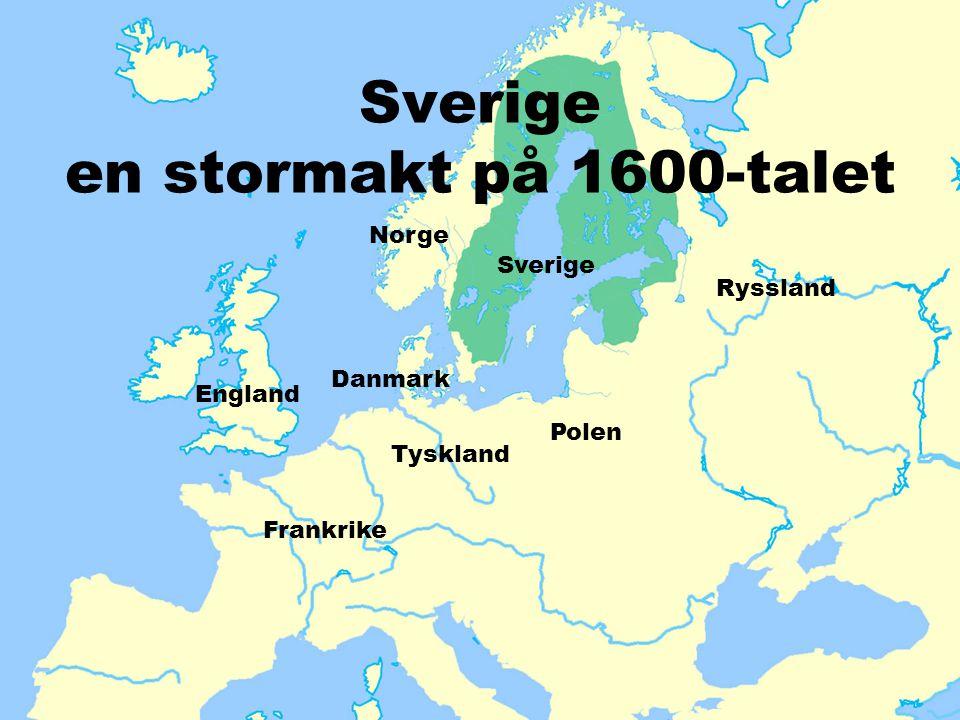 Sverige en stormakt på 1600-talet Tyskland Polen Ryssland Frankrike Danmark Norge Sverige England