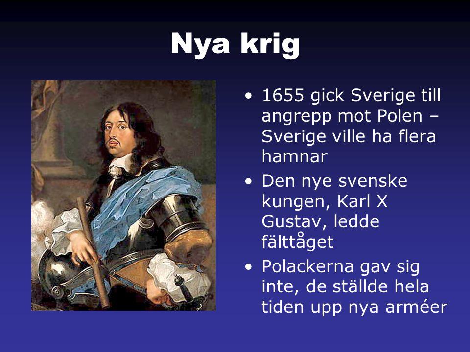 Nya krig •1655 gick Sverige till angrepp mot Polen – Sverige ville ha flera hamnar •Den nye svenske kungen, Karl X Gustav, ledde fälttåget •Polackerna