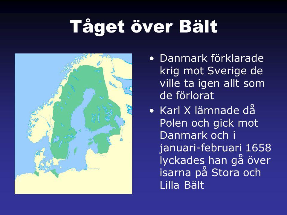 Tåget över Bält •Danmark förklarade krig mot Sverige de ville ta igen allt som de förlorat •Karl X lämnade då Polen och gick mot Danmark och i januari