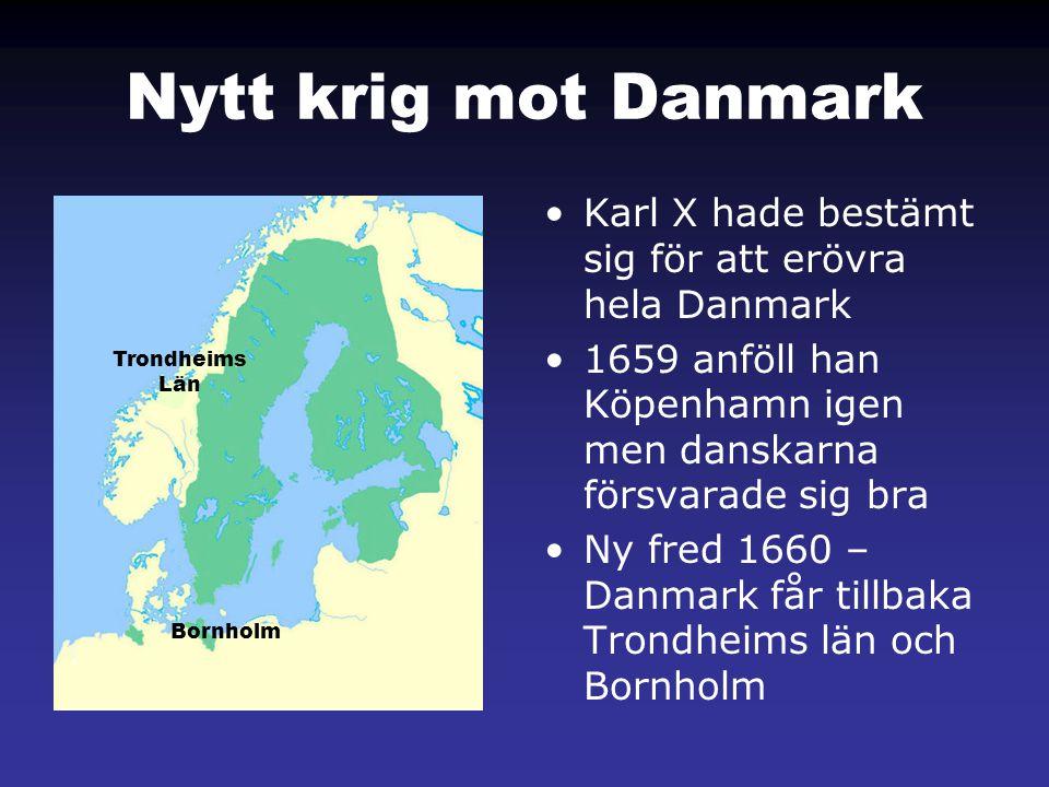 Nytt krig mot Danmark •Karl X hade bestämt sig för att erövra hela Danmark •1659 anföll han Köpenhamn igen men danskarna försvarade sig bra •Ny fred 1