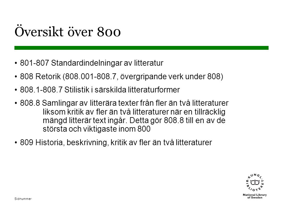Sidnummer Enskilda författare exempel 2 Camera, av Eva-Marie Liffner 839.738 839.7Basnummer för svensk litteratur (ytterligare tillägg tillåtet genom asteriskanvisning vid basnumret: Tillfoga till basnummer enligt anvisning i inledningen av tabell 3) 3 Romaner och noveller (tabell 3A) 82000- (periodtabell under 839.7, svensk litteratur) Bas Form Period