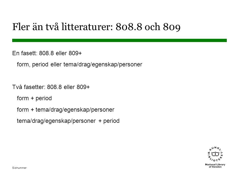 Sidnummer Fler än två litteraturer: 808.8 och 809 En fasett: 808.8 eller 809+ form, period eller tema/drag/egenskap/personer Två fasetter: 808.8 eller
