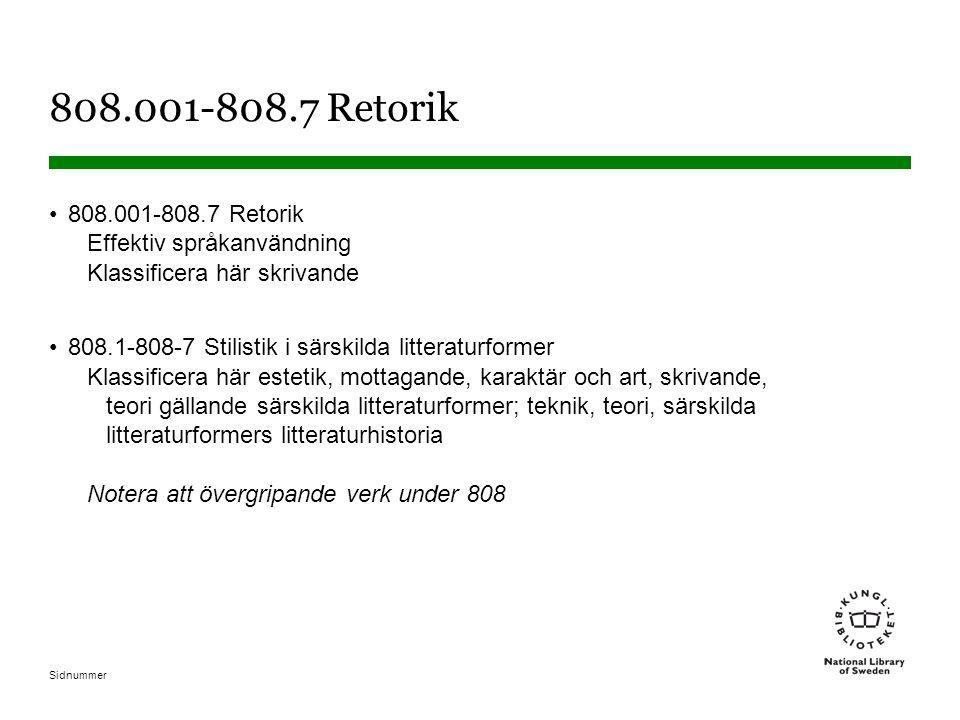 Sidnummer 808.001-808.7 Retorik •808.001-808.7 Retorik Effektiv språkanvändning Klassificera här skrivande •808.1-808-7 Stilistik i särskilda litterat