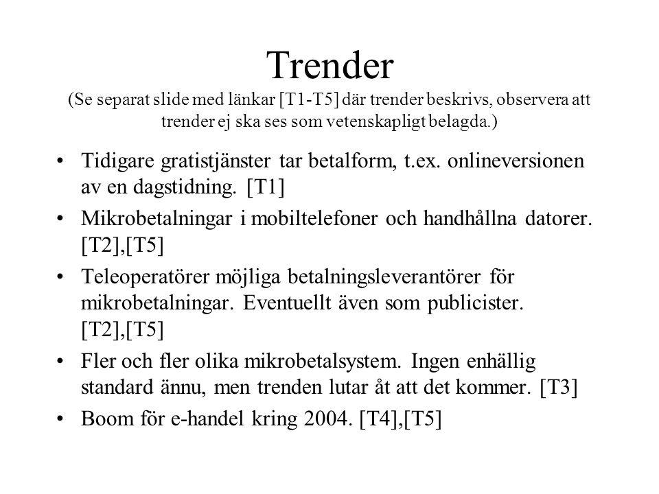 Trender (Se separat slide med länkar [T1-T5] där trender beskrivs, observera att trender ej ska ses som vetenskapligt belagda.) •Tidigare gratistjänster tar betalform, t.ex.