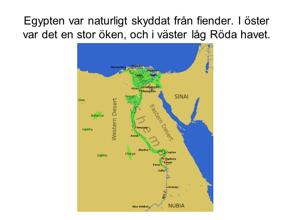 Egypten var naturligt skyddat från fiender. I öster var det en stor öken, och i väster låg Röda havet.