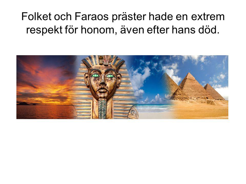 Folket och Faraos präster hade en extrem respekt för honom, även efter hans död.