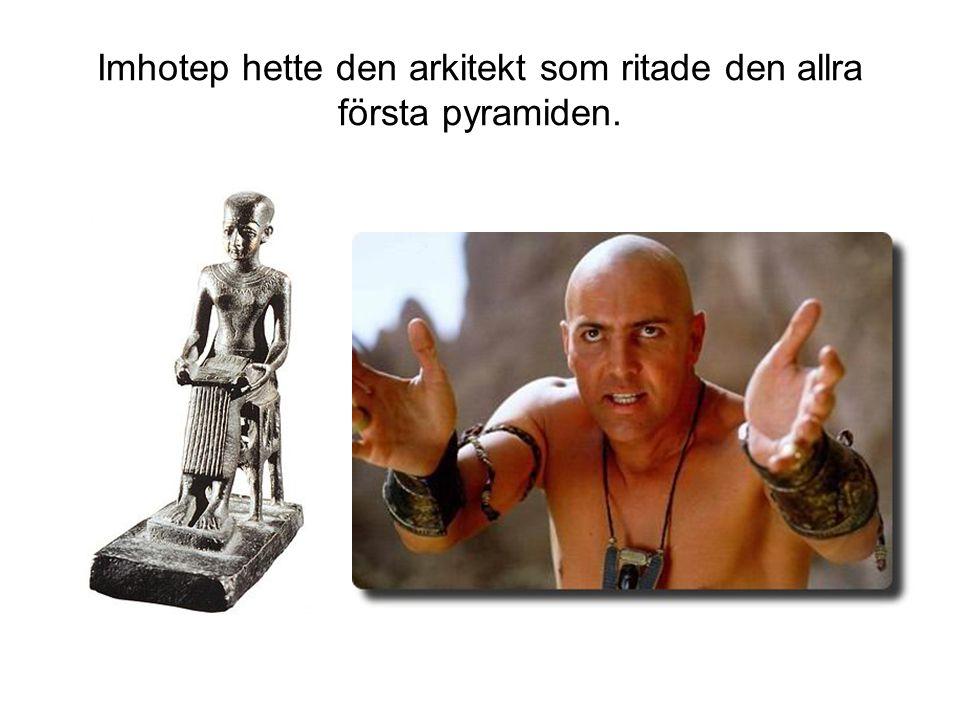 Imhotep hette den arkitekt som ritade den allra första pyramiden.