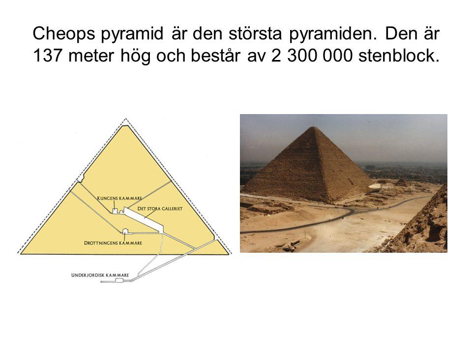Cheops pyramid är den största pyramiden. Den är 137 meter hög och består av 2 300 000 stenblock.