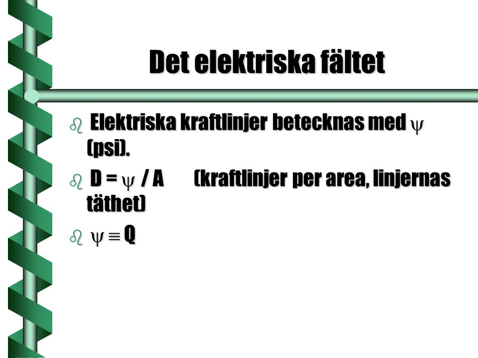 Det elektriska fältet  Elektriska kraftlinjer betecknas med  (psi).  D =  / A (kraftlinjer per area, linjernas täthet)    Q