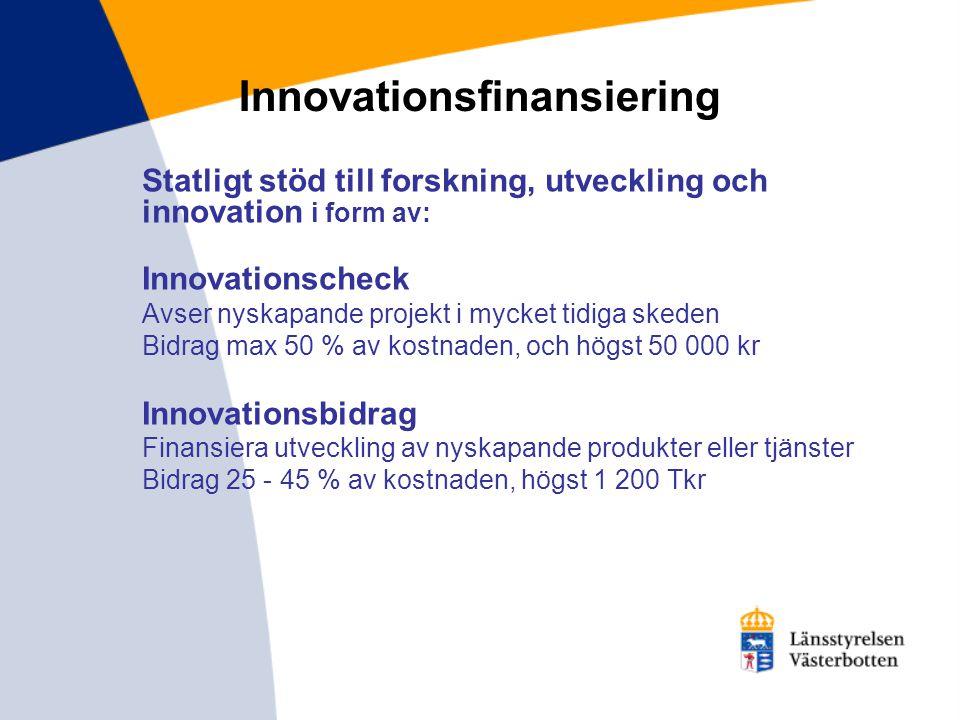 Innovationsfinansiering Statligt stöd till forskning, utveckling och innovation i form av: Innovationscheck Avser nyskapande projekt i mycket tidiga s