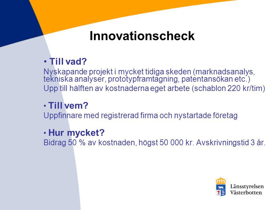 Innovationscheck • Till vad? Nyskapande projekt i mycket tidiga skeden (marknadsanalys, tekniska analyser, prototypframtagning, patentansökan etc.) Up