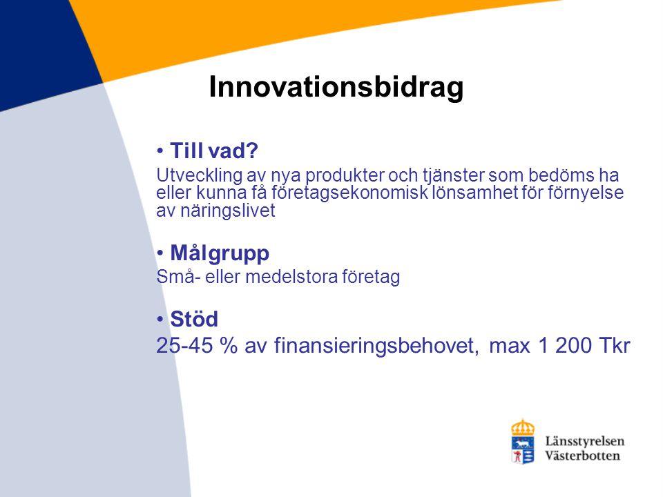 Innovationsbidrag • Till vad? Utveckling av nya produkter och tjänster som bedöms ha eller kunna få företagsekonomisk lönsamhet för förnyelse av närin