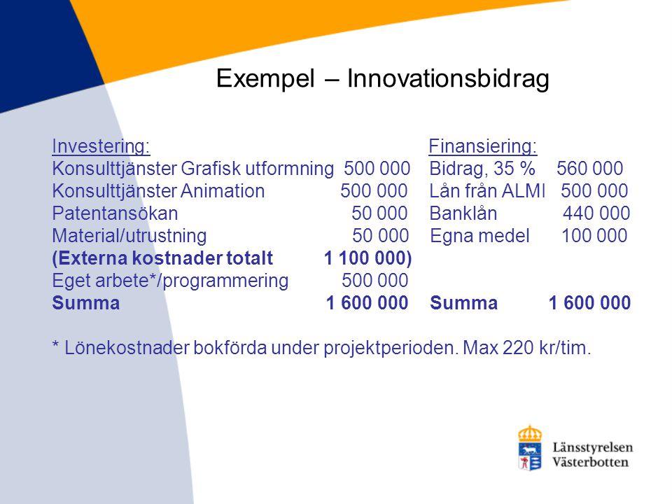 Exempel – Innovationsbidrag Investering: Finansiering: Konsulttjänster Grafisk utformning 500 000 Bidrag, 35 % 560 000 Konsulttjänster Animation 500 0