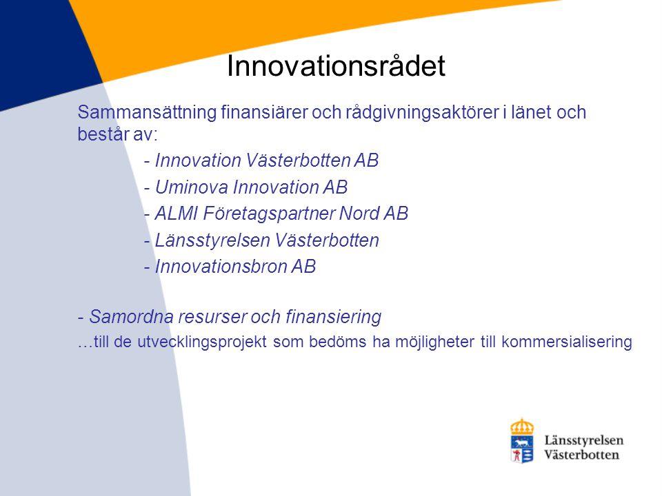 Innovationsrådet Sammansättning finansiärer och rådgivningsaktörer i länet och består av: - Innovation Västerbotten AB - Uminova Innovation AB - ALMI