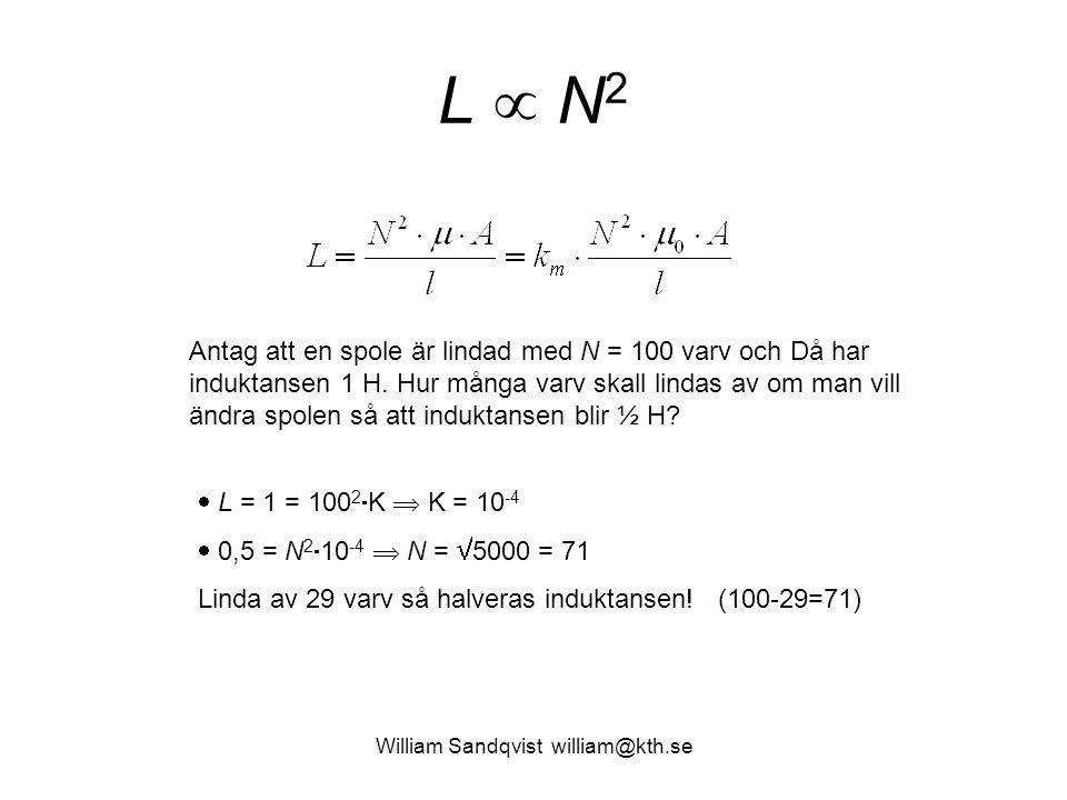 William Sandqvist william@kth.se L  N2L  N2 Antag att en spole är lindad med N = 100 varv och Då har induktansen 1 H. Hur många varv skall lindas av