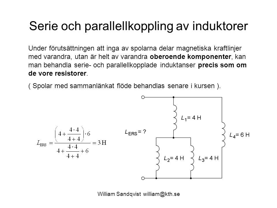 William Sandqvist william@kth.se Serie och parallellkoppling av induktorer Under förutsättningen att inga av spolarna delar magnetiska kraftlinjer med