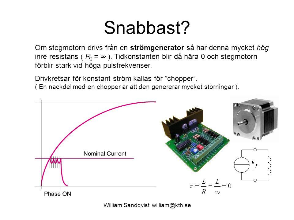 William Sandqvist william@kth.se Snabbast? Om stegmotorn drivs från en strömgenerator så har denna mycket hög inre resistans ( R I =  ). Tidkonstante