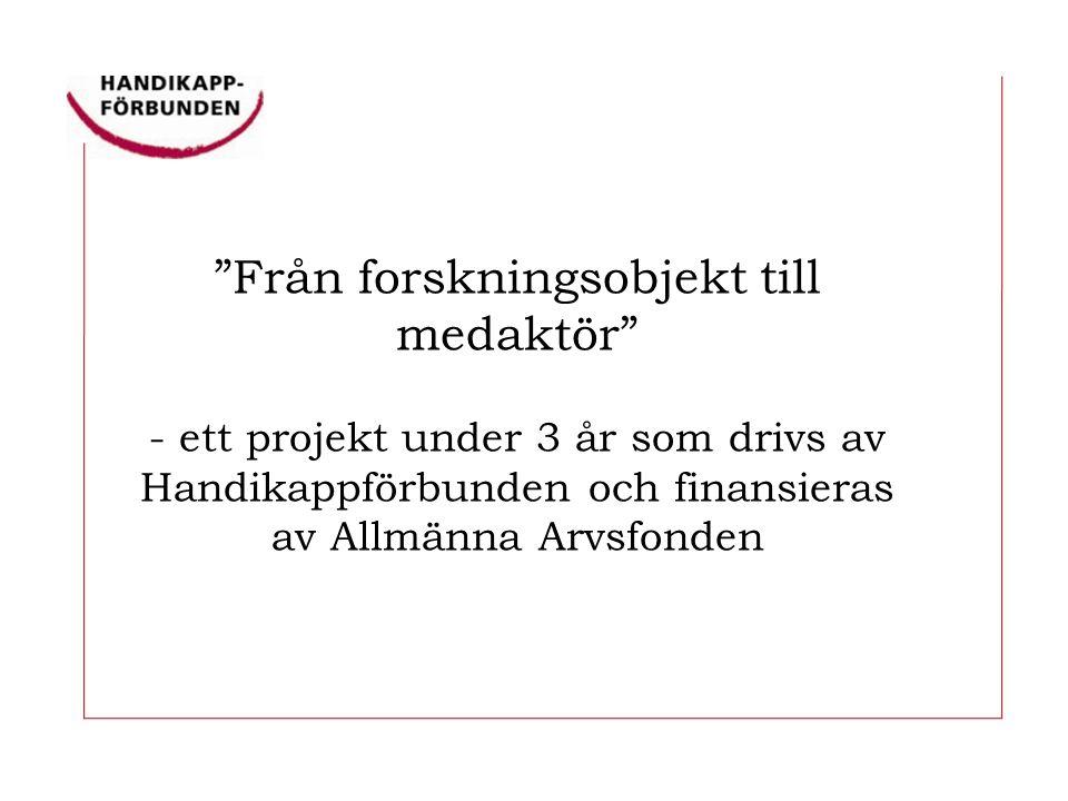 Från forskningsobjekt till medaktör - ett projekt under 3 år som drivs av Handikappförbunden och finansieras av Allmänna Arvsfonden