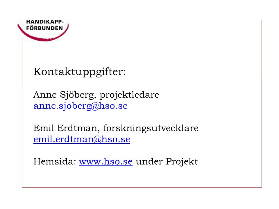 Kontaktuppgifter: Anne Sjöberg, projektledare anne.sjoberg@hso.se Emil Erdtman, forskningsutvecklare emil.erdtman@hso.se Hemsida: www.hso.se under Projektwww.hso.se