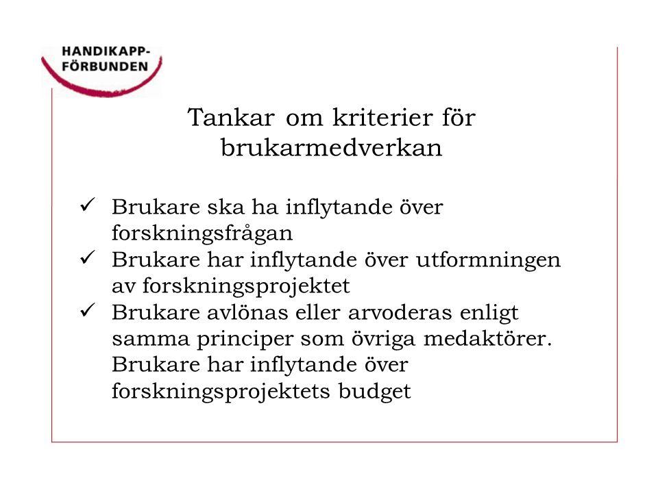 Tankar om kriterier för brukarmedverkan  Brukare ska ha inflytande över forskningsfrågan  Brukare har inflytande över utformningen av forskningsprojektet  Brukare avlönas eller arvoderas enligt samma principer som övriga medaktörer.