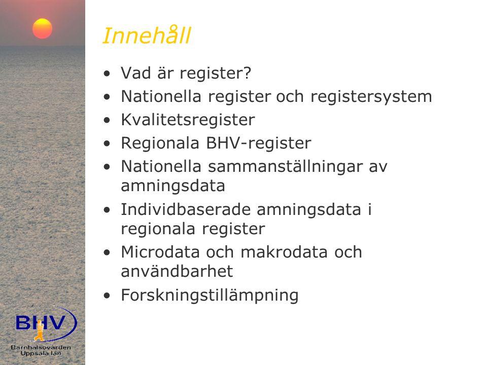 Innehåll •Vad är register? •Nationella register och registersystem •Kvalitetsregister •Regionala BHV-register •Nationella sammanställningar av amnings