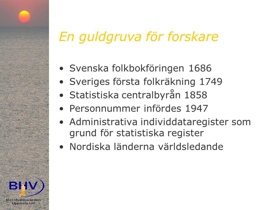 En guldgruva för forskare •Svenska folkbokföringen 1686 •Sveriges första folkräkning 1749 •Statistiska centralbyrån 1858 •Personnummer infördes 1947 •