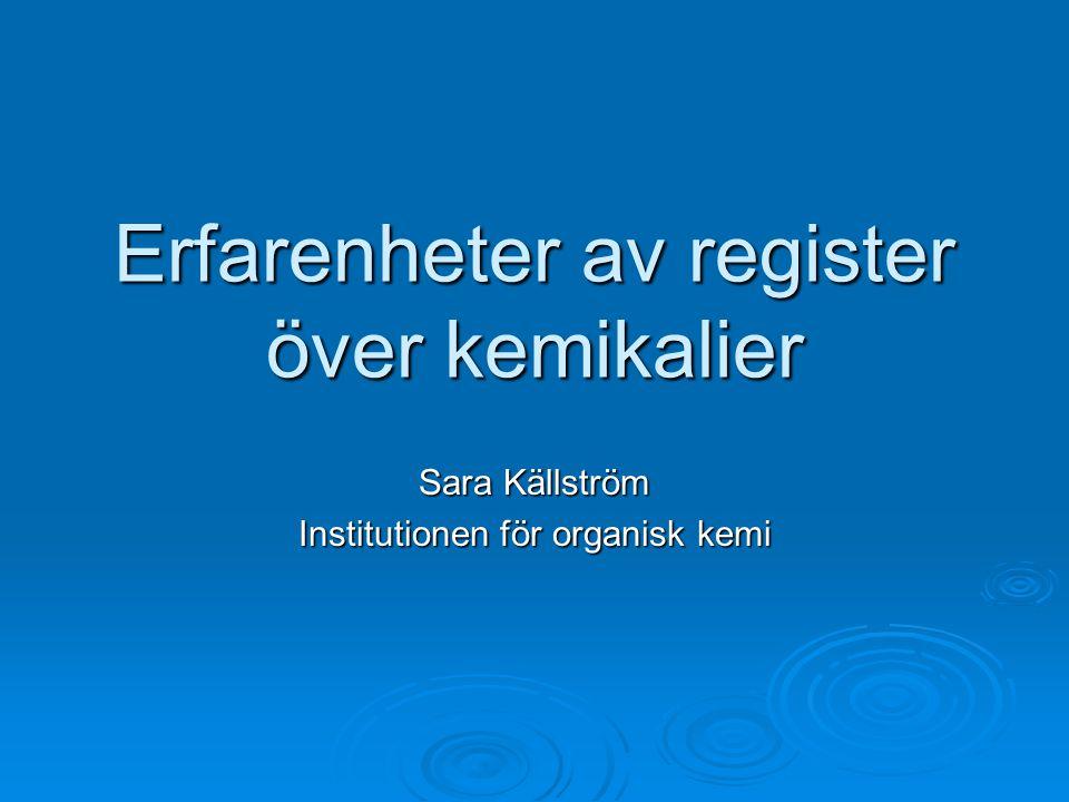 Erfarenheter av register över kemikalier Sara Källström Institutionen för organisk kemi