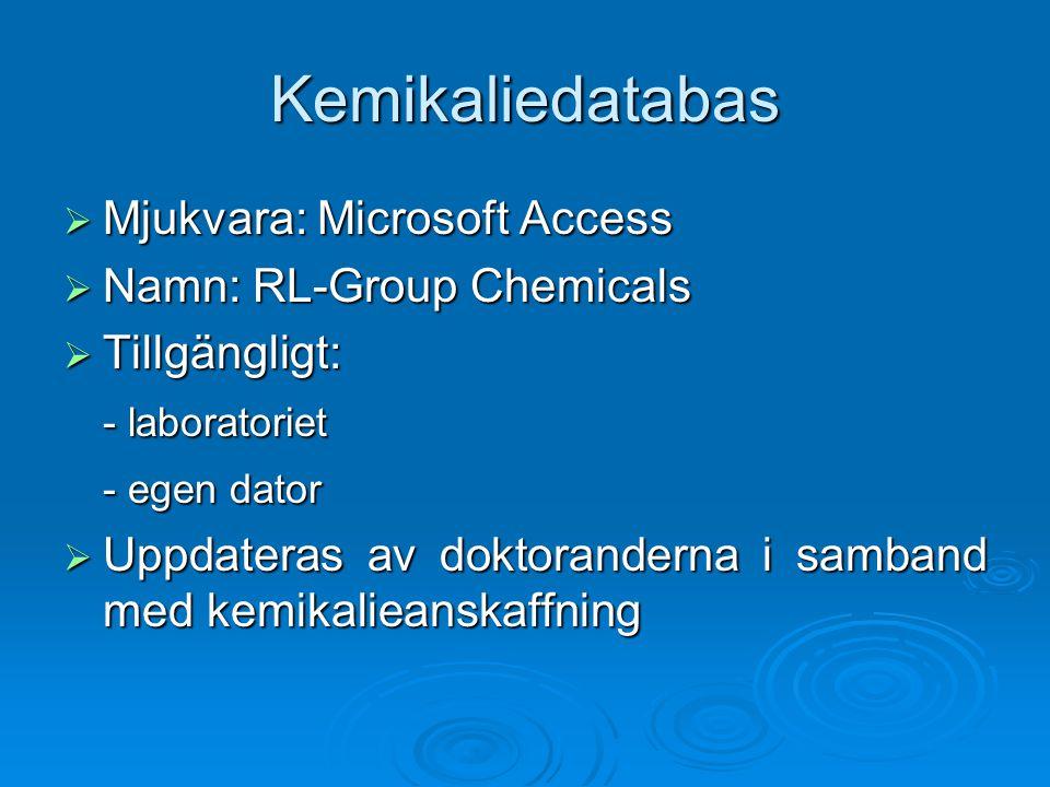 Kemikaliedatabas  Mjukvara: Microsoft Access  Namn: RL-Group Chemicals  Tillgängligt: - laboratoriet - egen dator  Uppdateras av doktoranderna i s