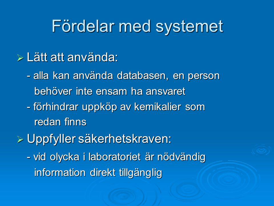 Fördelar med systemet  Lätt att använda: - alla kan använda databasen, en person behöver inte ensam ha ansvaret behöver inte ensam ha ansvaret - förh