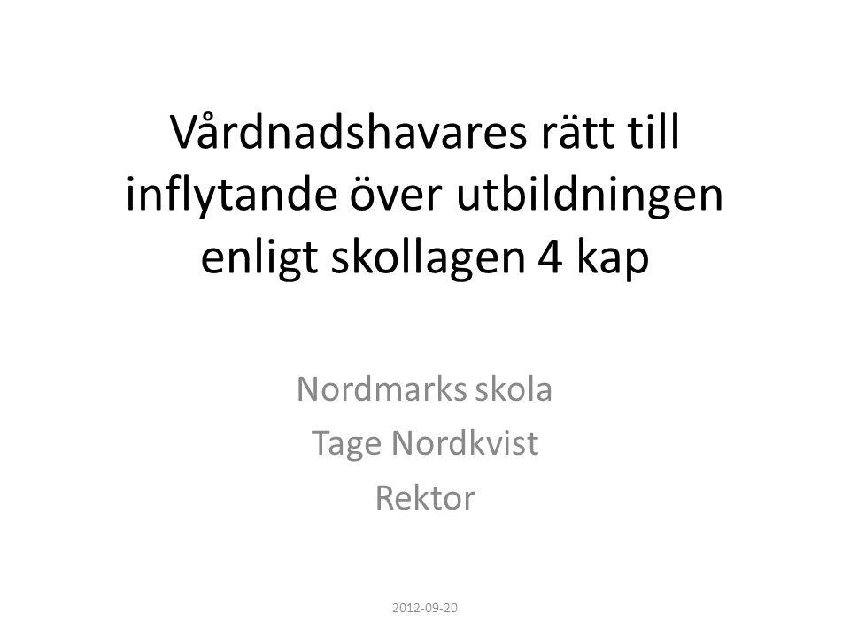 Vårdnadshavares rätt till inflytande över utbildningen enligt skollagen 4 kap Nordmarks skola Tage Nordkvist Rektor 2012-09-20