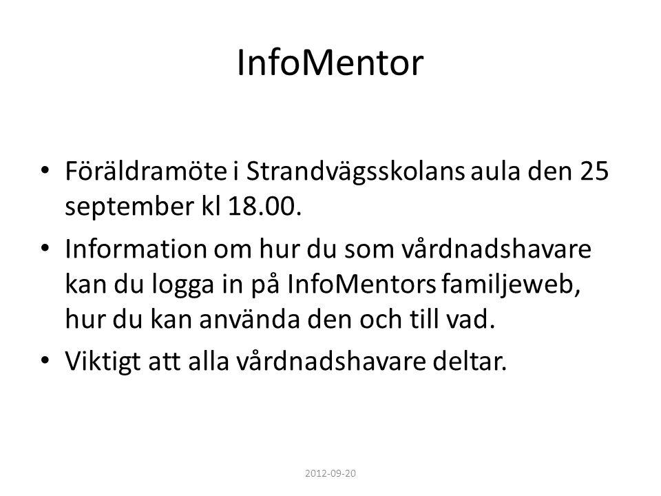 InfoMentor • Föräldramöte i Strandvägsskolans aula den 25 september kl 18.00. • Information om hur du som vårdnadshavare kan du logga in på InfoMentor