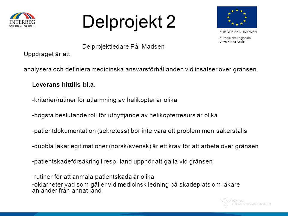 EUROPEISKA UNIONEN Europeiska regionala utvecklingsfonden Delprojekt 2 Delprojektledare Pål Madsen Uppdraget är att analysera och definiera medicinska ansvarsförhållanden vid insatser över gränsen.