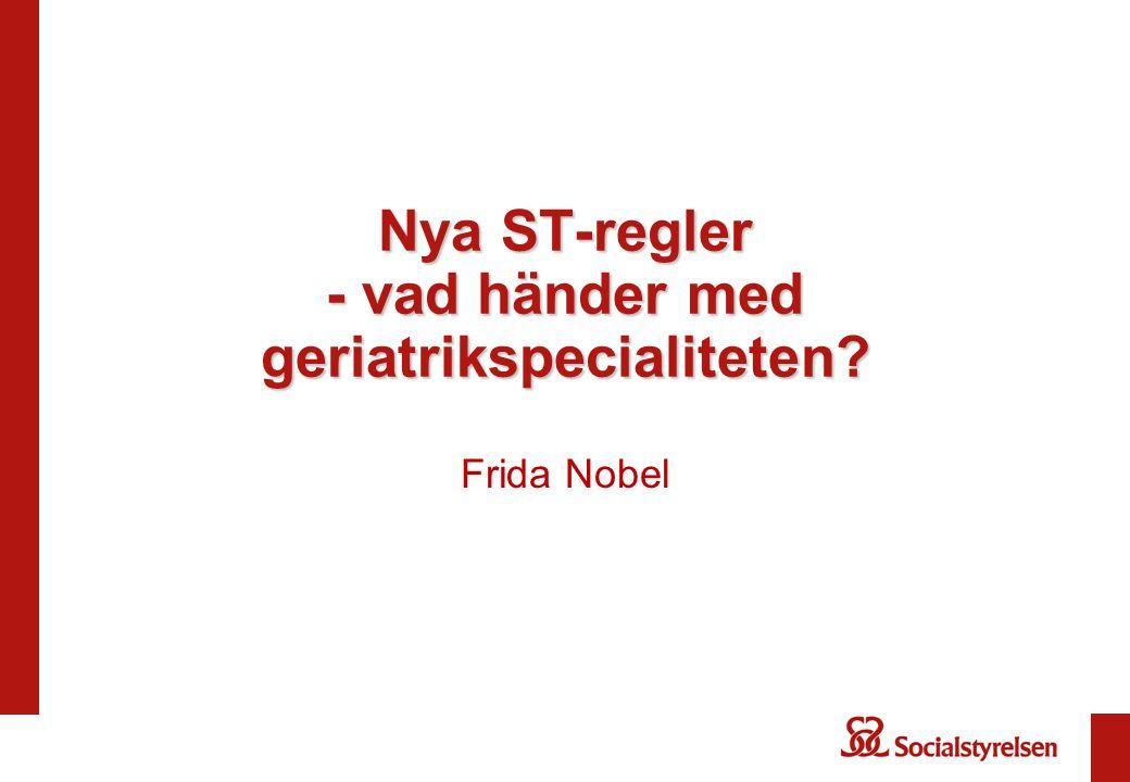 Nya ST-regler - vad händer med geriatrikspecialiteten? Frida Nobel