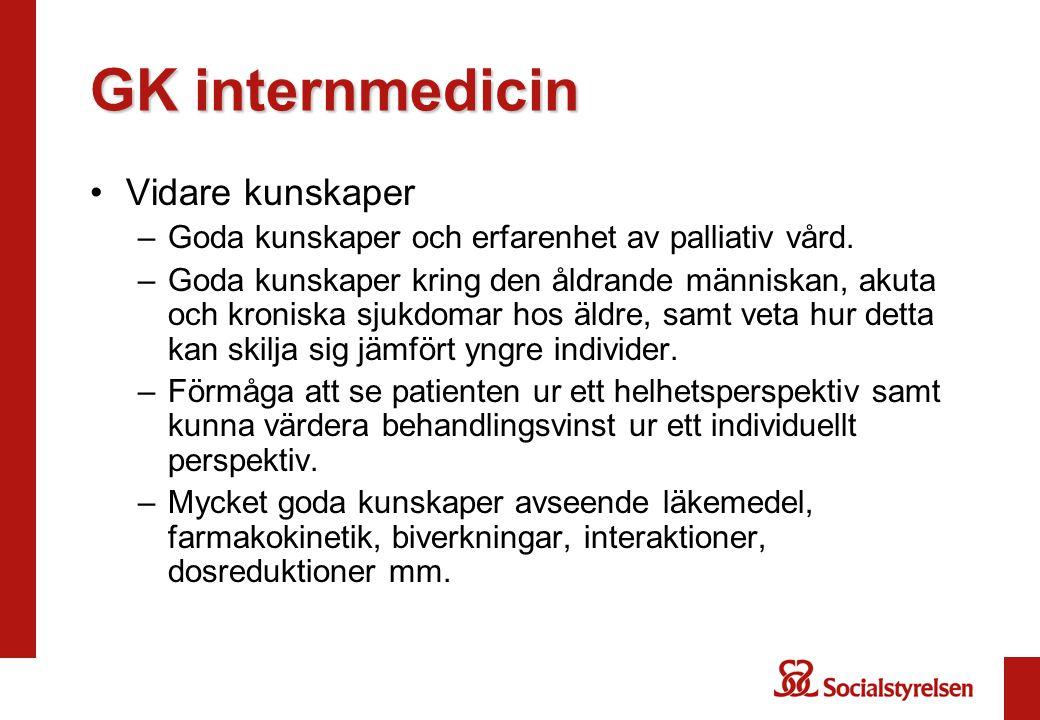 GK internmedicin •Vidare kunskaper –Goda kunskaper och erfarenhet av palliativ vård.