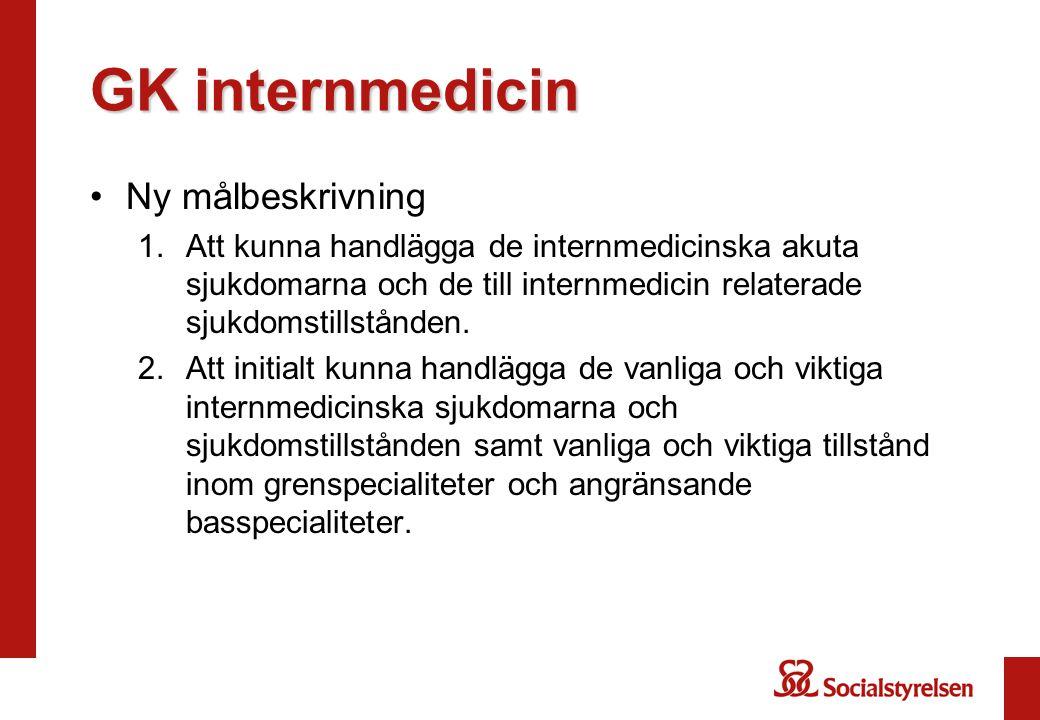 GK internmedicin •Ny målbeskrivning 1.Att kunna handlägga de internmedicinska akuta sjukdomarna och de till internmedicin relaterade sjukdomstillstånden.