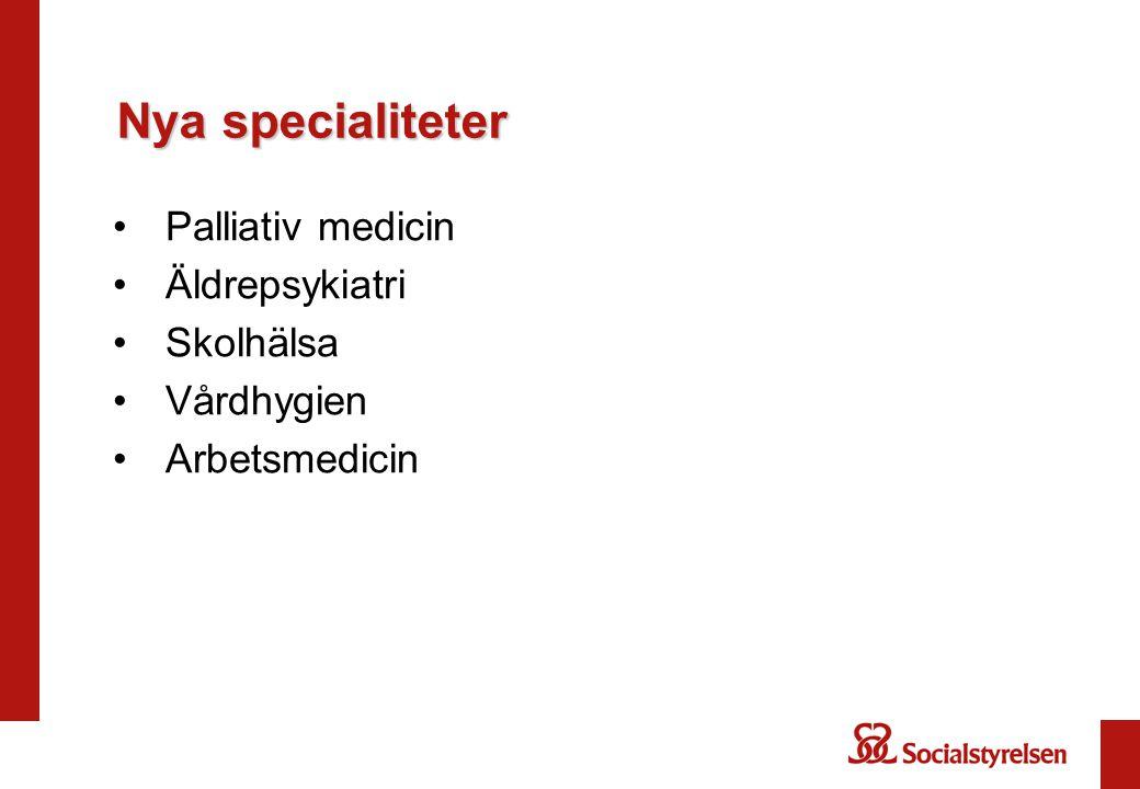 Nya specialiteter •Palliativ medicin •Äldrepsykiatri •Skolhälsa •Vårdhygien •Arbetsmedicin
