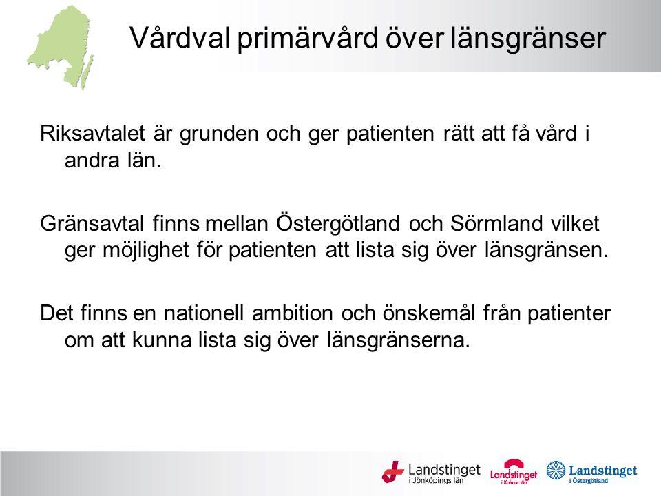 Vårdval primärvård över länsgränser Riksavtalet är grunden och ger patienten rätt att få vård i andra län. Gränsavtal finns mellan Östergötland och Sö