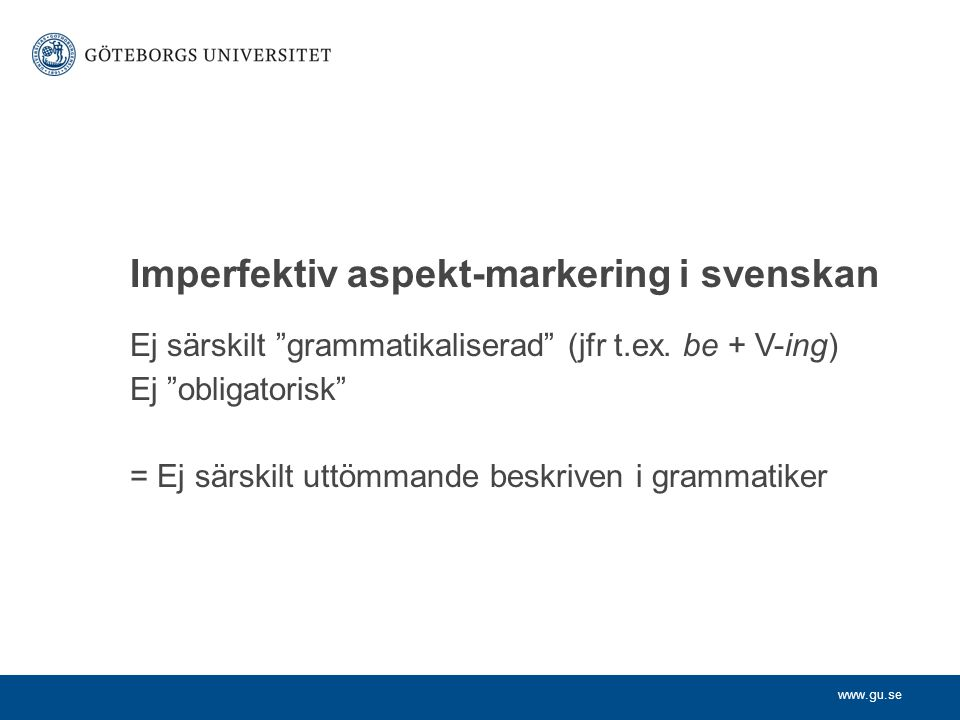 """www.gu.se Ej särskilt """"grammatikaliserad"""" (jfr t.ex. be + V-ing) Ej """"obligatorisk"""" = Ej särskilt uttömmande beskriven i grammatiker Imperfektiv aspekt"""