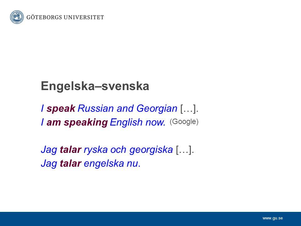 www.gu.se I speak Russian and Georgian […]. I am speaking English now. Jag talar ryska och georgiska […]. Jag talar engelska nu. Engelska–svenska (Goo
