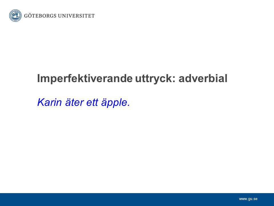 www.gu.se Karin äter ett äpple. Imperfektiverande uttryck: adverbial