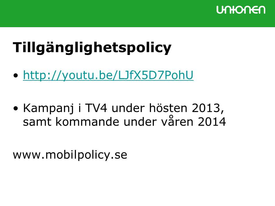 Tillgänglighetspolicy •http://youtu.be/LJfX5D7PohUhttp://youtu.be/LJfX5D7PohU •Kampanj i TV4 under hösten 2013, samt kommande under våren 2014 www.mobilpolicy.se